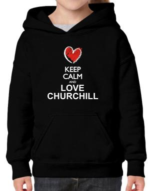 Keep calm and love Churchill chalk style Hoodie-Girls