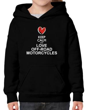 Keep calm and love Off-Road Motorcycles chalk style Hoodie-Girls