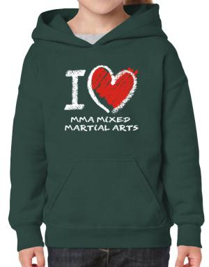 I love MMA Mixed Martial Arts chalk style Hoodie-Girls