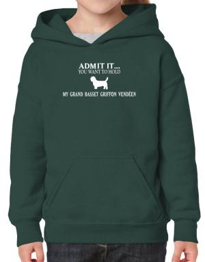 Admit it you want to hold my Grand Basset Griffon Vendéen Hoodie-Girls