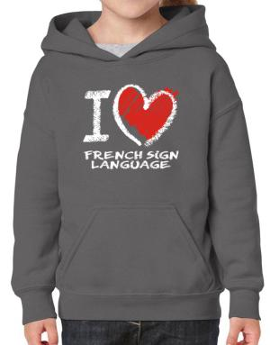 I love French Sign Language chalk style Hoodie-Girls