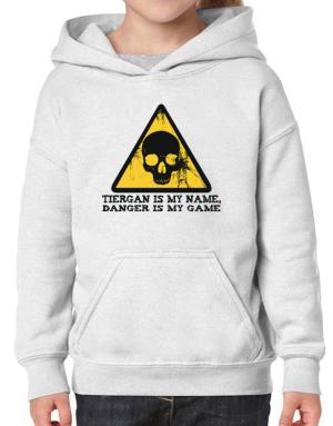Tiergan Is My Name, Danger Is My Game Hoodie-Girls