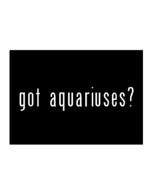 Got Aquariuses? Sticker
