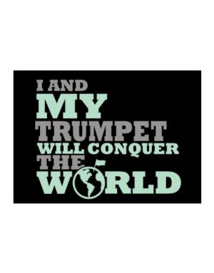 I And My Trumpet Will Conquer The World Sticker