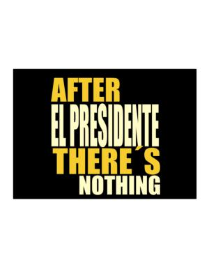 After El Presidente There