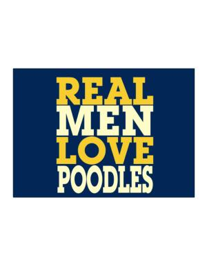Real Men Love Poodles Sticker