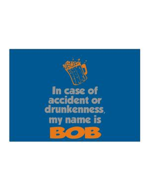In Case Of Accident Or Drunkenness, My Name Is Bob Sticker