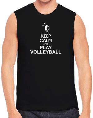 Keep calm and play Volleyball - silhouette Sleeveless