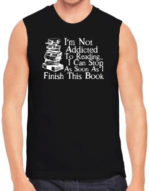 Not Addicted to Reading Can Stop Finish this Book Sleeveless