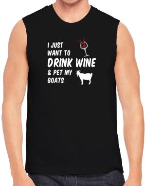 I just want to drink wine and pet my goats Sleeveless