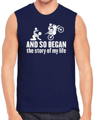 And so began the story of my life motocross Sleeveless