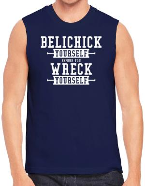 Playeras Sin Mangas de Belichick yourself before you wreck yourself