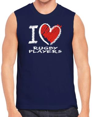 I love Rugby Players chalk style Sleeveless