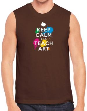 Keep Calm and Teach Art Sleeveless