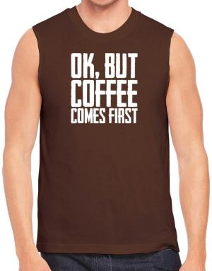 Ok But Coffee Comes First Sleeveless