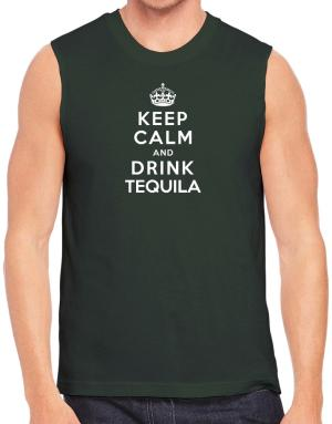 Keep calm and drink Tequila Sleeveless