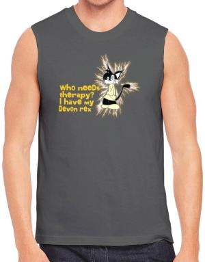 Who Needs Therapy? I Have My Devon Rex Sleeveless