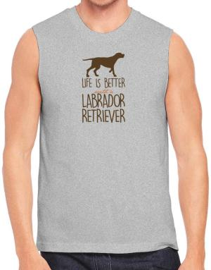 Life is better with a Labrador Retriever Sleeveless
