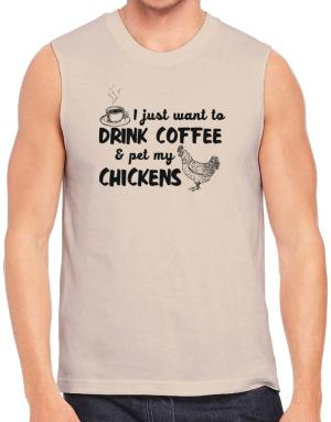I just want to drink coffee and pet my chickens Sleeveless