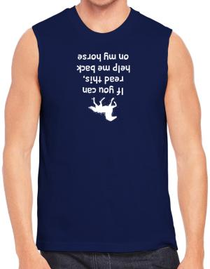 IF YOU CAN READ THIS, PUT ME BACK ON MY HORSE! Sleeveless
