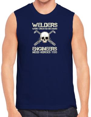 Welders were created because engineers need heroes too Sleeveless