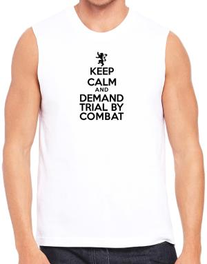 Keep Calm and Demand Trial By Combat Sleeveless