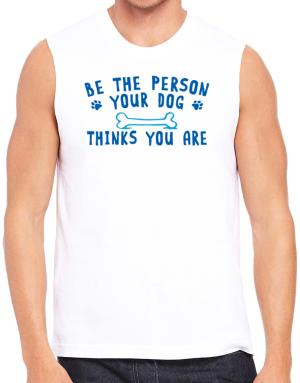 Be the person your dog thinks you are Sleeveless