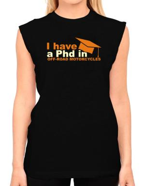 I Have A Phd In Off Road Motorcycles T-Shirt - Sleeveless-Womens