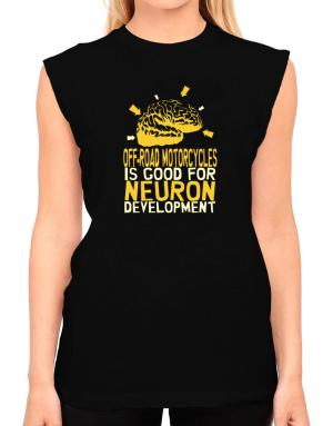 Off Road Motorcycles Is Good For Neuron Development T-Shirt - Sleeveless-Womens