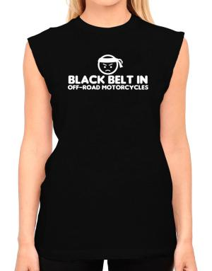 Black Belt In Off Road Motorcycles T-Shirt - Sleeveless-Womens