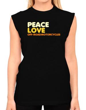 Peace Love Off Road Motorcycles T-Shirt - Sleeveless-Womens