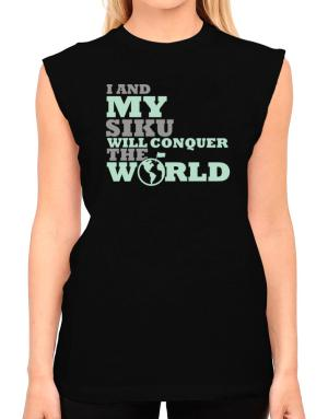 I And My Siku Will Conquer The World T-Shirt - Sleeveless-Womens