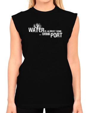 Water Is Almost Gone .. Drink Port T-Shirt - Sleeveless-Womens