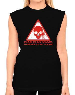 Ivar Is My Name, Danger Is My Game T-Shirt - Sleeveless-Womens