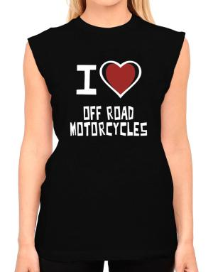 I Love Off Road Motorcycles T-Shirt - Sleeveless-Womens