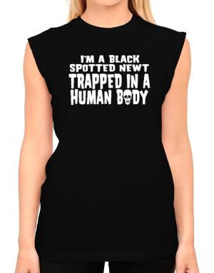 I Am Black Spotted Newt Trapped In A Human Body T-Shirt - Sleeveless-Womens