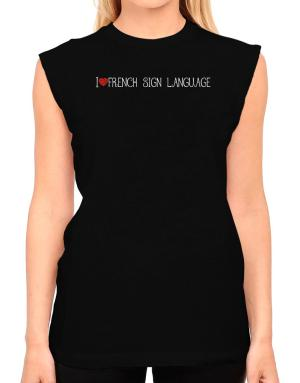 I love French Sign Language cool style T-Shirt - Sleeveless-Womens