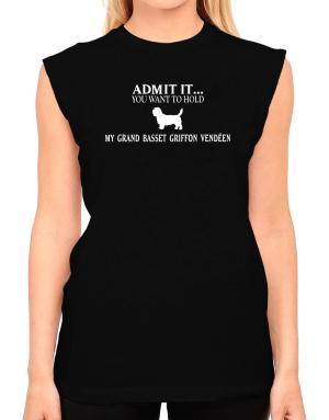 Admit it you want to hold my Grand Basset Griffon Vendéen T-Shirt - Sleeveless-Womens