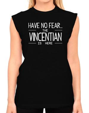Have no fear the Vincentian is here T-Shirt - Sleeveless-Womens