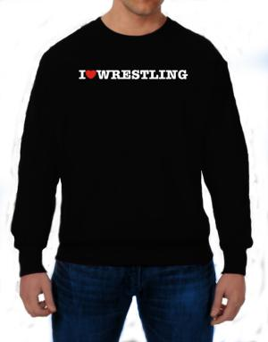 I Love Wrestling Sweatshirt