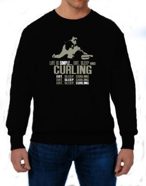 Life Is Simple... Eat, Sleep And Curling Sweatshirt