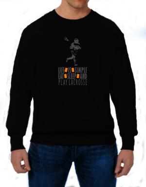""" LIFE IS SIMPLE. EAT , SLEEP & play Lacrosse "" Sweatshirt"