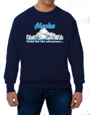 Come for the adventure Alaska Sweatshirt