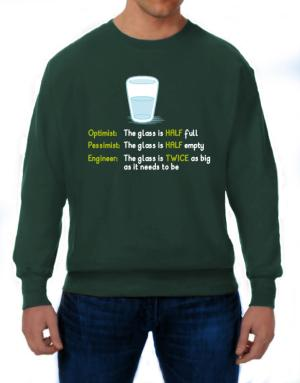 Optimist pessimist engineer glass problem Sweatshirt