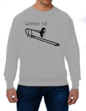 Wihtout the Trombone Sweatshirt