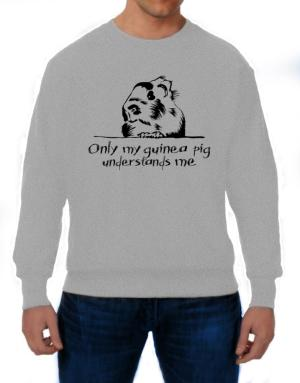 Only my guinea pig understands me Sweatshirt