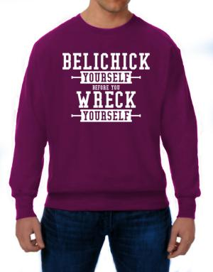 Belichick yourself before you wreck yourself Sweatshirt