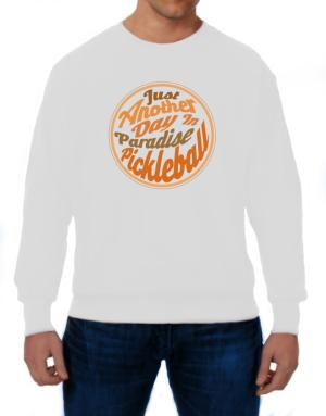 Just another day in paradise pickleball Sweatshirt