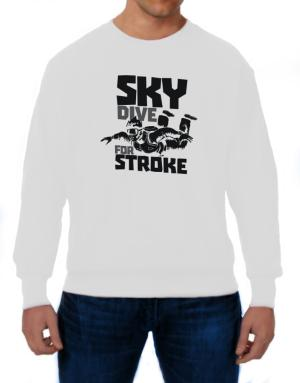 Skydive for stroke skydiving Sweatshirt