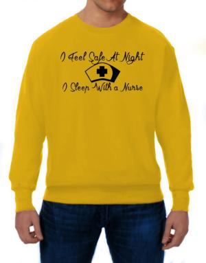 I Feel Safe At Night I Sleep With a Nurse Sweatshirt